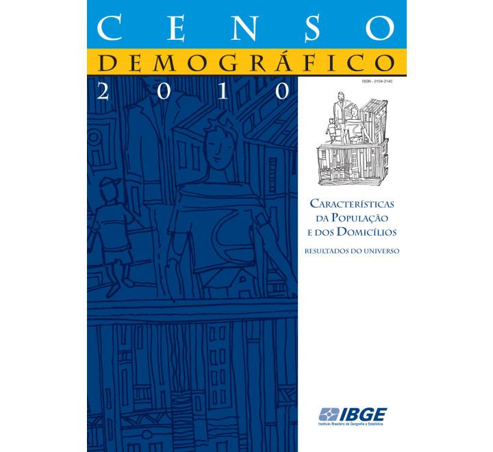 Censo Demográfico 2010: Características da População e dos Domicílios - Resultados do Universo