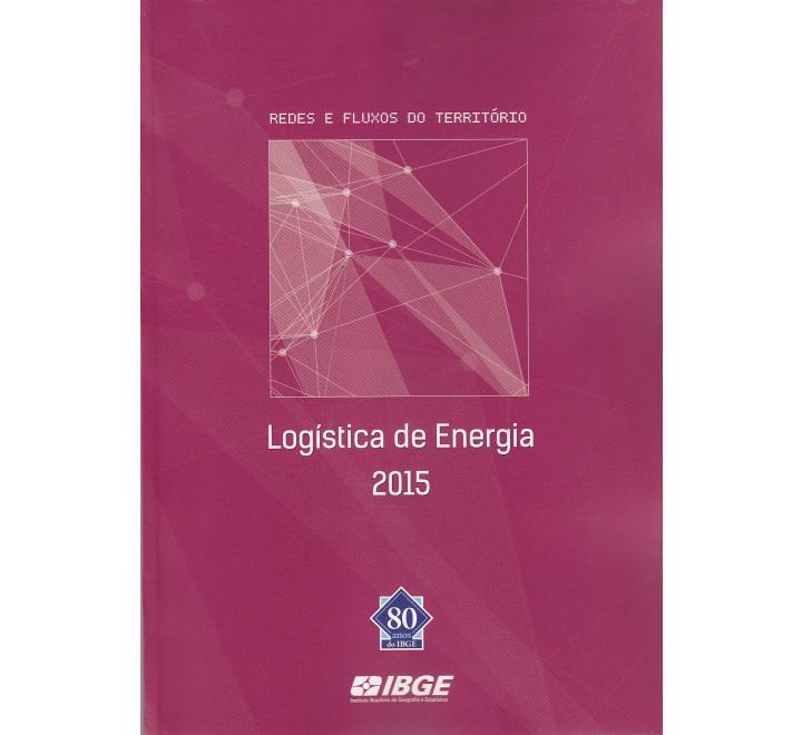 Redes e Fluxos do Território - Logística de Energia 2015