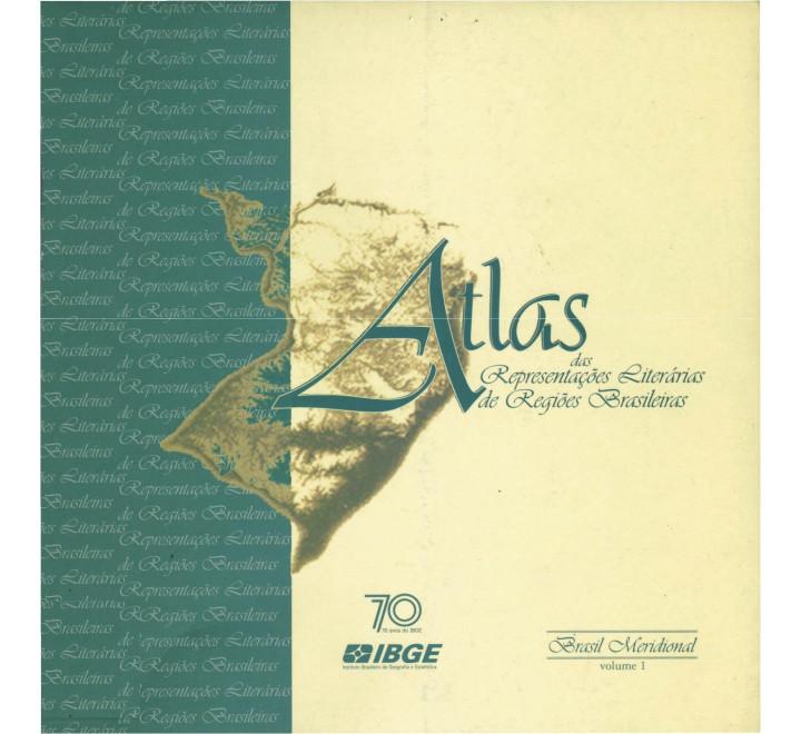 Atlas das representações literárias de regiões brasileiras - Brasil Meridional - vol. 1