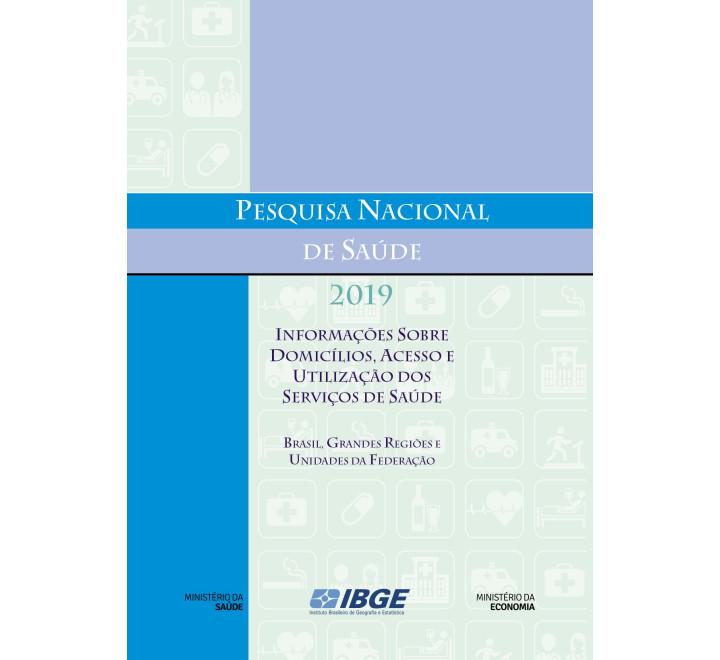 Pesquisa Nacional de Saúde  2019 -Informações sobre domicílios, acesso e utilização dos serviços de saúde