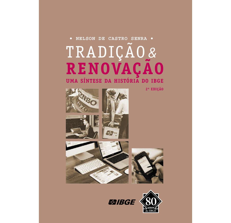 Tradição & Renovação - Uma síntese da história do IBGE