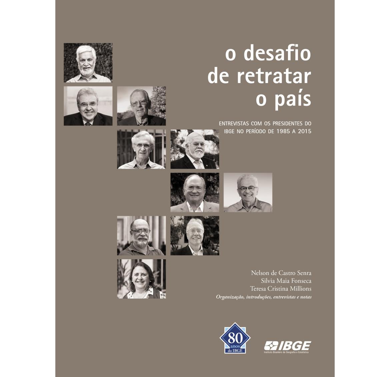 O desafio de retratar o país - Entrevistas com os presidentes do IBGE no período de 1985 a 2015