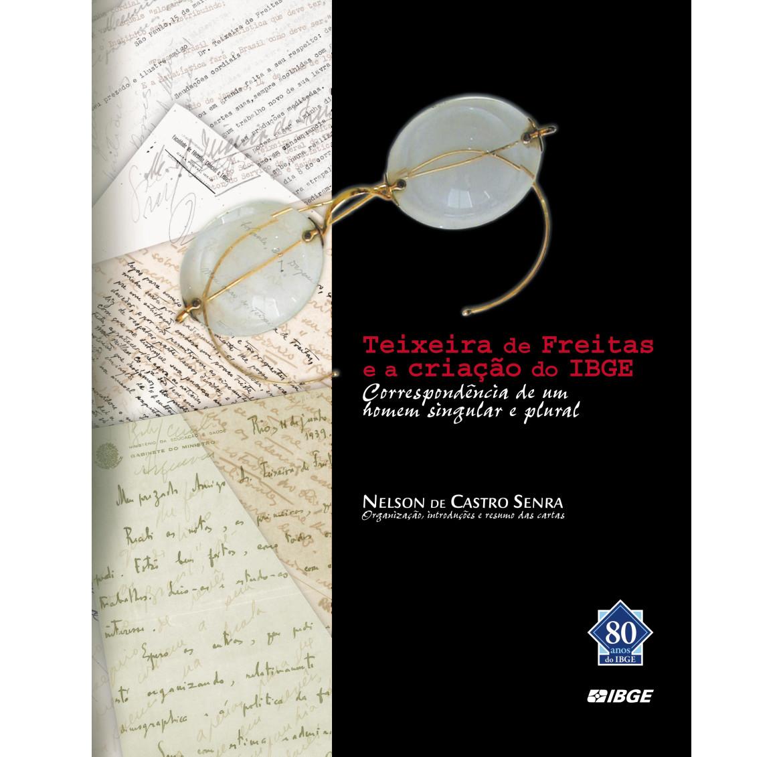 Teixeira  de     Freitas e a criação do IBGE - Correspondência de um homem singular e plural