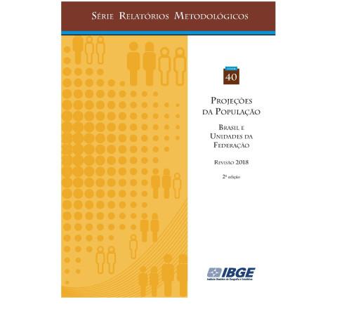 Projeções da População  Brasil e Unidades da Federação - Revisão 2018 - Série Relatórios Metodológicos