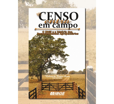 O Censo entra em campo - O IBGE e a história dos recenseamentos agropecuários