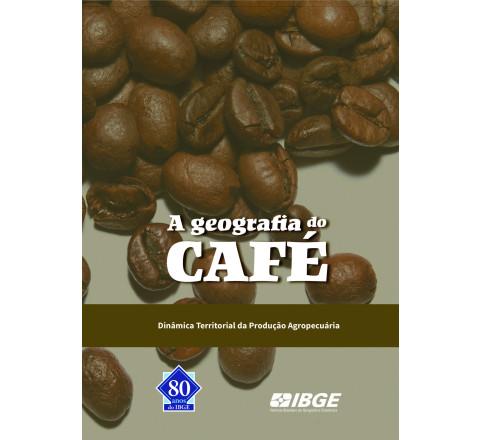 A Geografia do Café - Dinâmica Territorial da Produção Agropecuária
