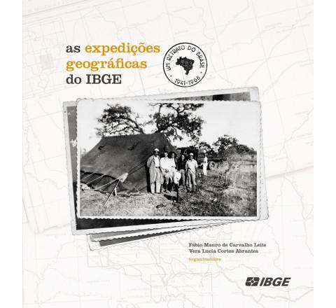 As Expedições Geográficas do IBGE - Um retrato do Brasil 1941-1968