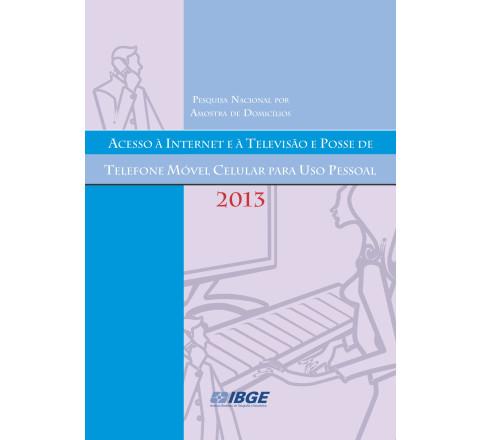 PNAD Contínua - Acesso à Internet e à televisão e posse de telefone móvel celular para uso pessoal 2013