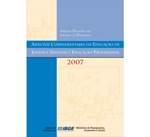 PNAD 2007: Aspectos complementares da Educação de Jovens e Adultos e Educação Profissional