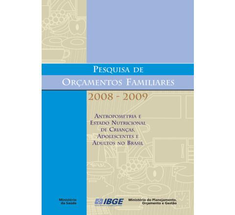 POF 2008-2009 - Antropometria e estado nutricional de crianças, adolescentes e adultos no Brasil