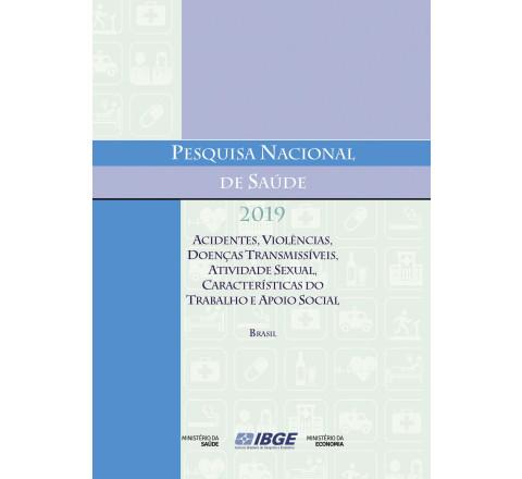 Pesquisa Nacional de Saúde  2019 - Acidentes, violências, doenças transmissíveis, atividade sexual, características do trabalho e apoio social
