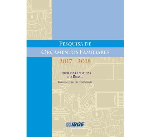 POF 2017-2018 -  Perfil das despesas no Brasil - Indicadores selecionados