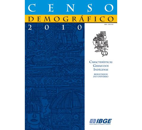 Censo Demográfico 2010: Características Gerais dos Indígenas - Resultados do Universo