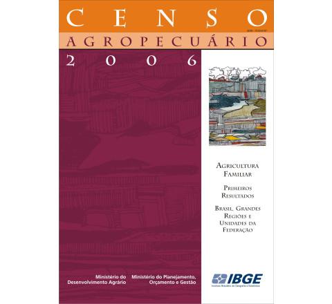 Censo Agropecuário 2006: Agricultura Familiar Brasil, Grandes Regiões e Unidades da Federação-Primeiros resultados