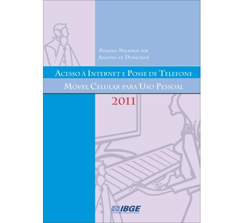 PNAD 2011 - Acesso à Internet e posse de telefone móvel celular para uso pessoal
