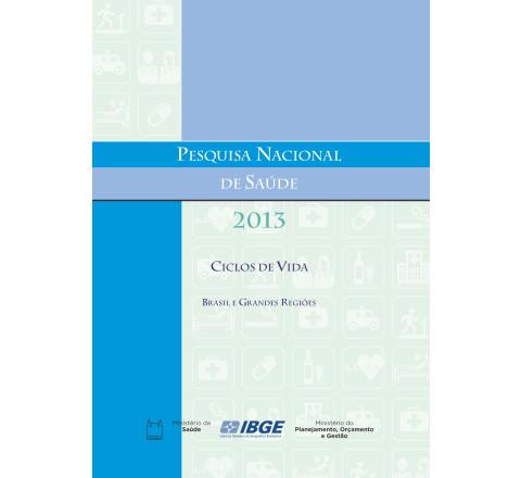 Pesquisa Nacional de Saúde 2013 - Ciclos de vida - Brasil e Grandes Regiões