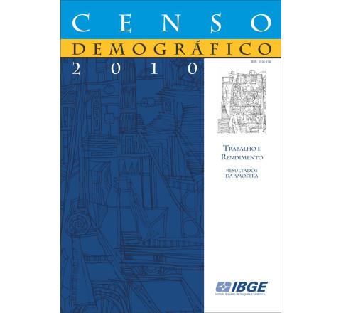 Censo Demográfico 2010: Trabalho e Rendimento - resultados da amostra