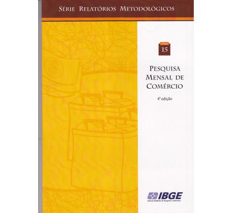 Pesquisa mensal de comércio - Série relatório metodológico - V. 15 - 4ª edição