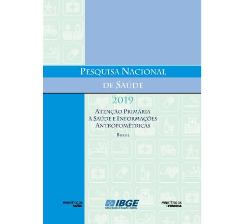Pesquisa Nacional de Saúde  2019 - Atenção primária à saúde e informações antropométricas