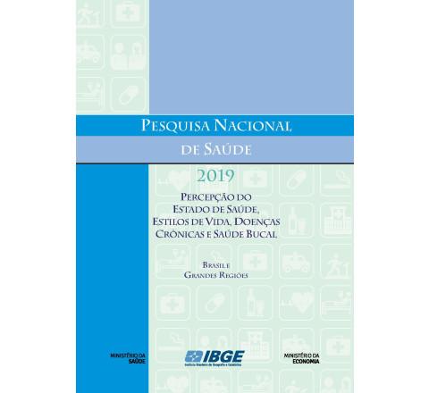 Pesquisa Nacional de Saúde  2019 - Percepção do estado de saúde, estilos de vida, doenças crônicas e saúde bucal